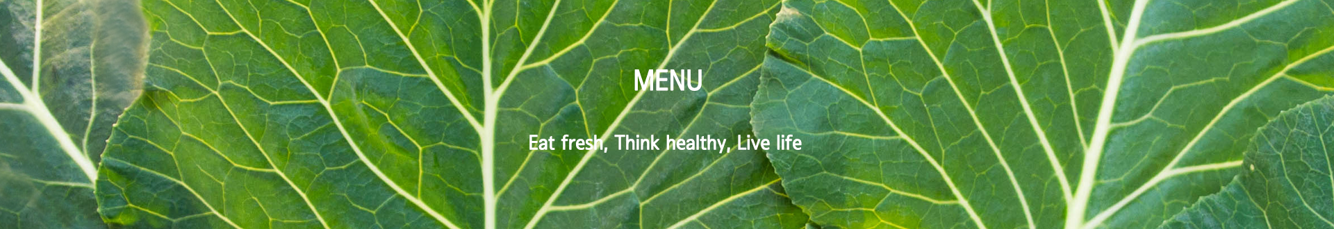MENU Eat fresh, Think heallthy, Live life